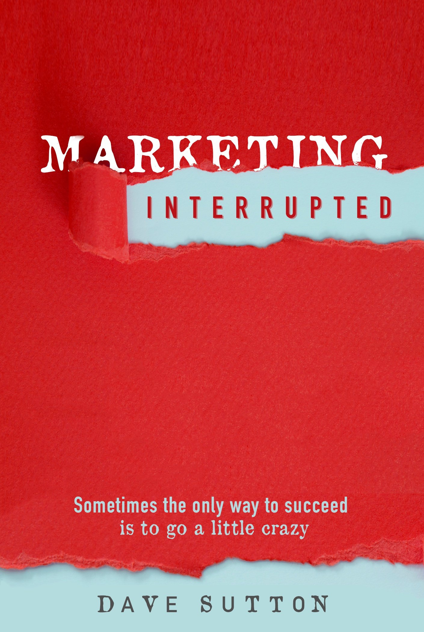 Book Cover Design for 'Marketing Interrupted' by Dave Sutton